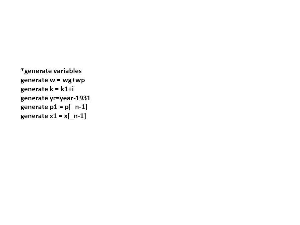 *generate variables generate w = wg+wp. generate k = k1+i. generate yr=year-1931. generate p1 = p[_n-1]